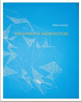 Dreaming of architecture, 2012, ed. Šmíra-Print, Ostrava, Czech Republic (375 pages) Author's architectonic projects, ideas, essays, vizions and phantasies from the years 1962-1988