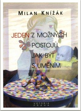 JEDEN Z MOŽNÝCH POSTOJŮ JAK BÝT S UMĚNÍM, Tato kniha obsahuje dvě teoretické práce. První vznikla jako teoretická část první doktorandské práce na AVU. Druhá JEDEN Z MOŽNÝCH POSTOJŮ JAK BÝT S UMĚNÍM byla napsána na podnět předsedy AV prof.R. Zahradníka a měla bnýt na půdě AV obhajována., vyd. VOTOBIA, Praha, 1998