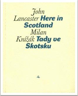 John Lancaster, Milan Knížák - HERE IN SCOTLAND (TADY VE SKOTSKU)