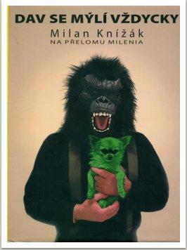 MILAN KNÍŽÁK - DAV SE MÝLÍ VŽDYCKY - Milan Knížák na přelomu milenia Vyd. Nadace Universitas Masarykiana, edice Heureka, Brno, 2004
