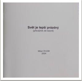 Svět je lepší prázdný (převážně zlé básně), Alphamedia, 2004